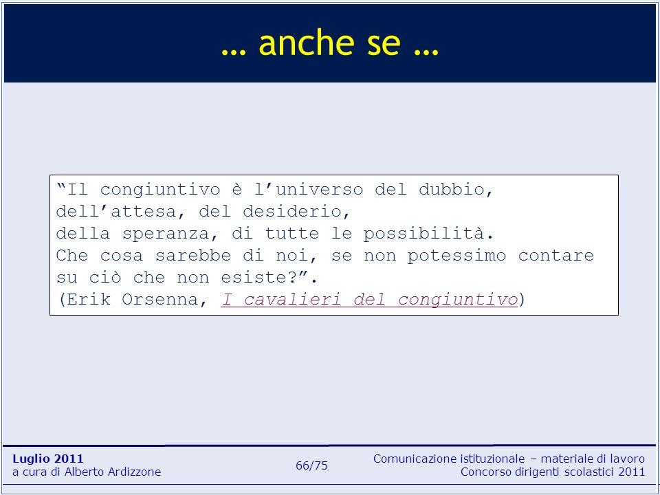 Comunicazione istituzionale – materiale di lavoro Concorso dirigenti scolastici 2011 Luglio 2011 a cura di Alberto Ardizzone 66/75 … anche se … Il con