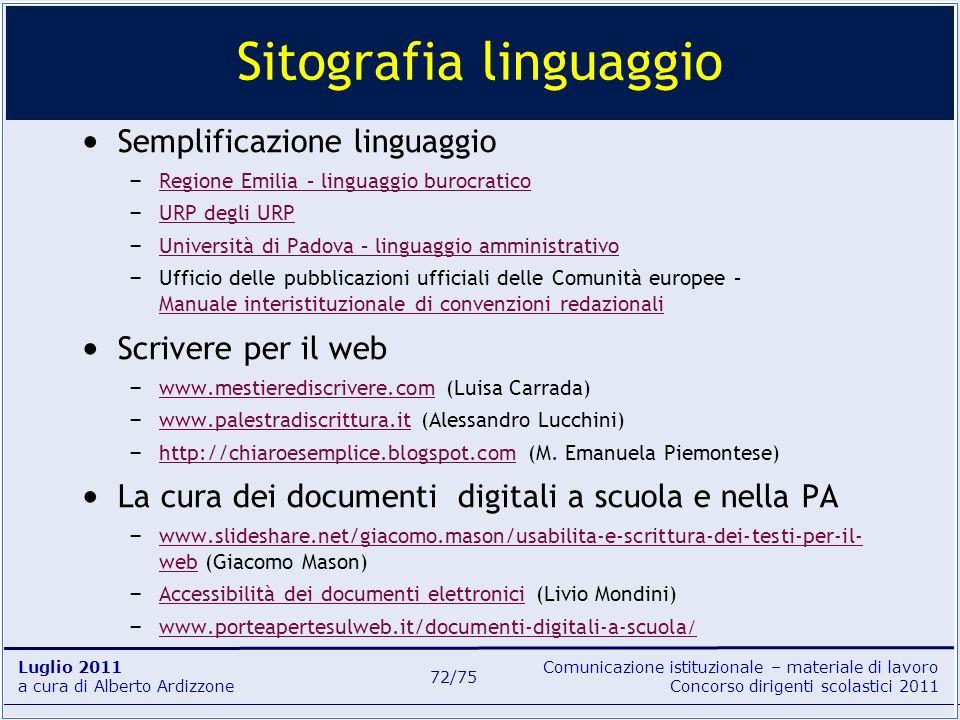 Comunicazione istituzionale – materiale di lavoro Concorso dirigenti scolastici 2011 Luglio 2011 a cura di Alberto Ardizzone 72/75 Semplificazione lin