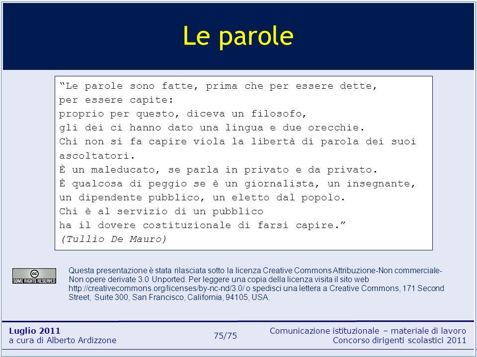 Comunicazione istituzionale – materiale di lavoro Concorso dirigenti scolastici 2011 Luglio 2011 a cura di Alberto Ardizzone 75/75 Le parole sono fatt