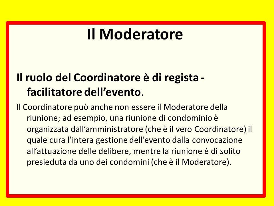Il Moderatore Il ruolo del Coordinatore è di regista - facilitatore dellevento.