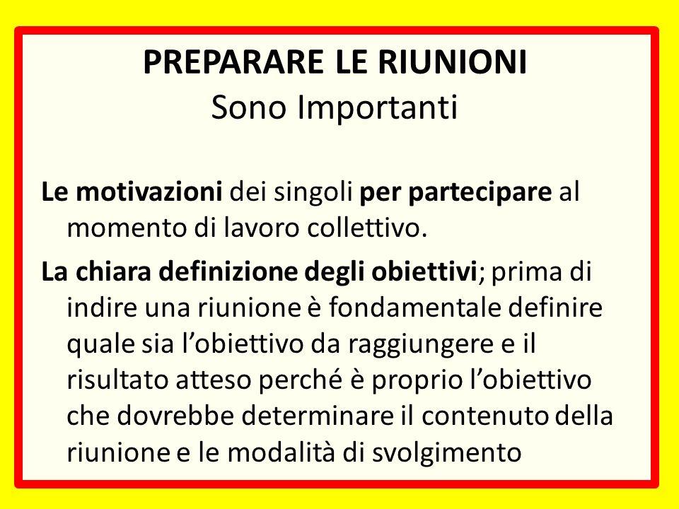 PREPARARE LE RIUNIONI Sono Importanti Le motivazioni dei singoli per partecipare al momento di lavoro collettivo.