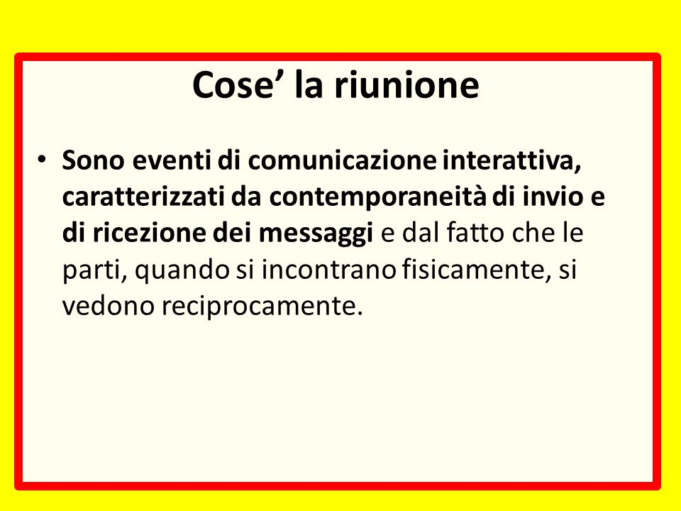 Sono eventi di comunicazione interattiva, caratterizzati da contemporaneità di invio e di ricezione dei messaggi e dal fatto che le parti, quando si incontrano fisicamente, si vedono reciprocamente.
