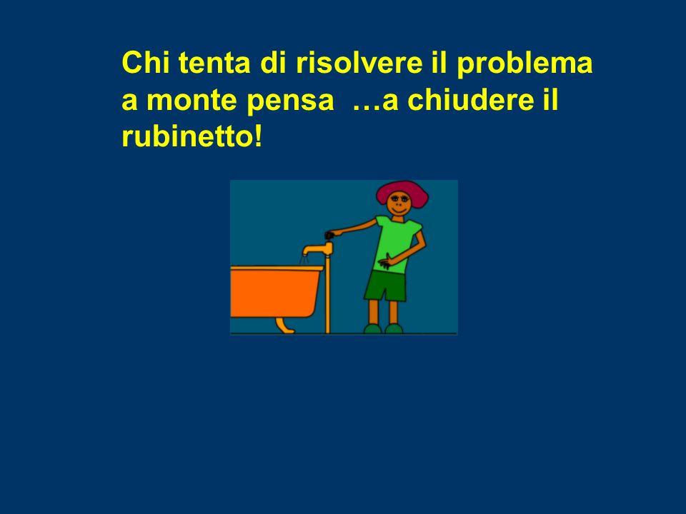 Chi tenta di risolvere il problema a monte pensa …a chiudere il rubinetto!