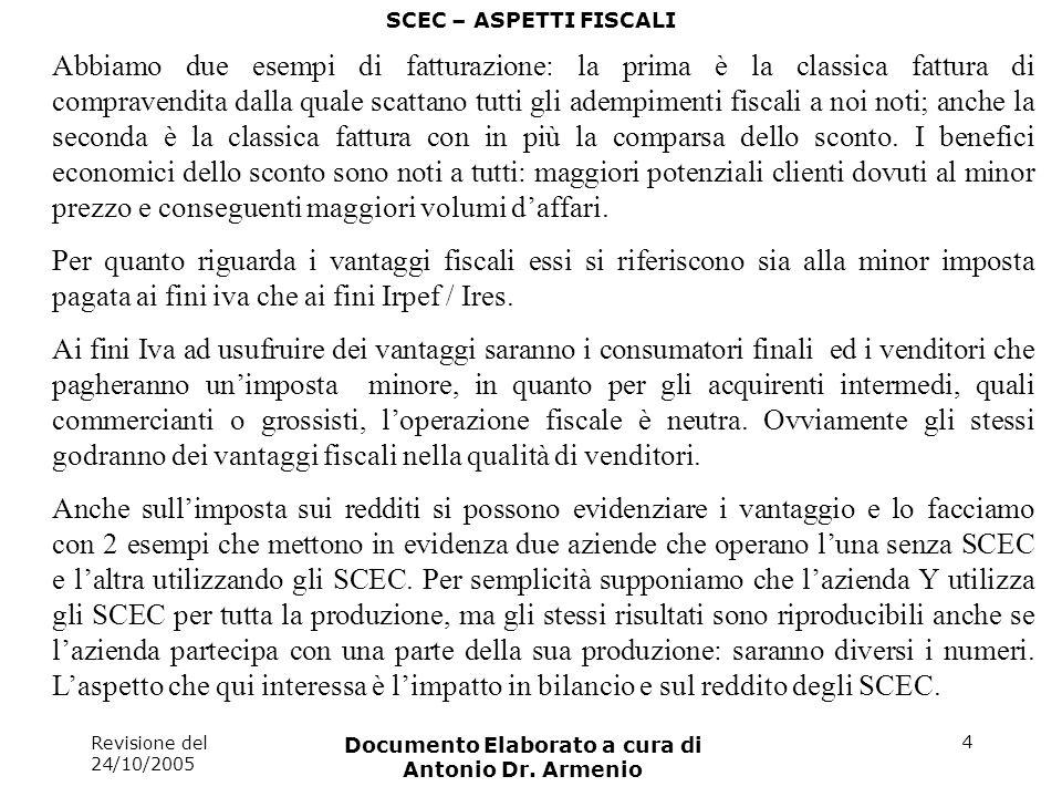 Revisione del 24/10/2005 Documento Elaborato a cura di Antonio Dr. Armenio 4 SCEC – ASPETTI FISCALI Abbiamo due esempi di fatturazione: la prima è la