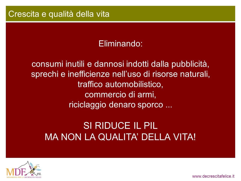 www.decrescitafelice.it Eliminando: consumi inutili e dannosi indotti dalla pubblicità, sprechi e inefficienze nelluso di risorse naturali, traffico a