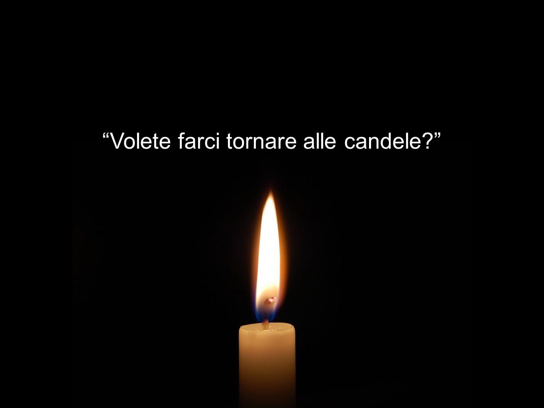 Volete farci tornare alle candele?