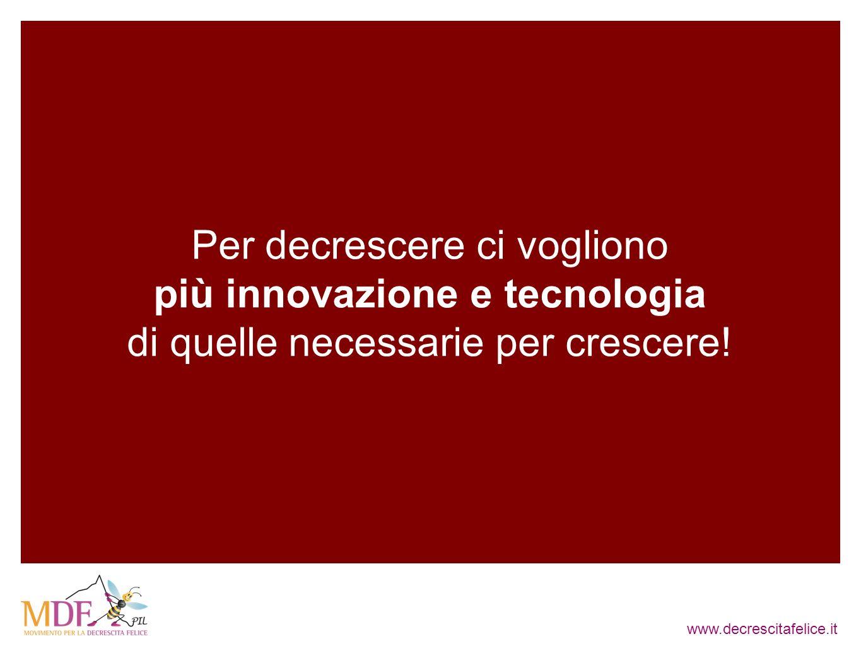 www.decrescitafelice.it Ci vogliono più innovazione e tecnologia per costruire...... una casa ecologica che consuma 15 Kwh/anno...o una casa convenzio