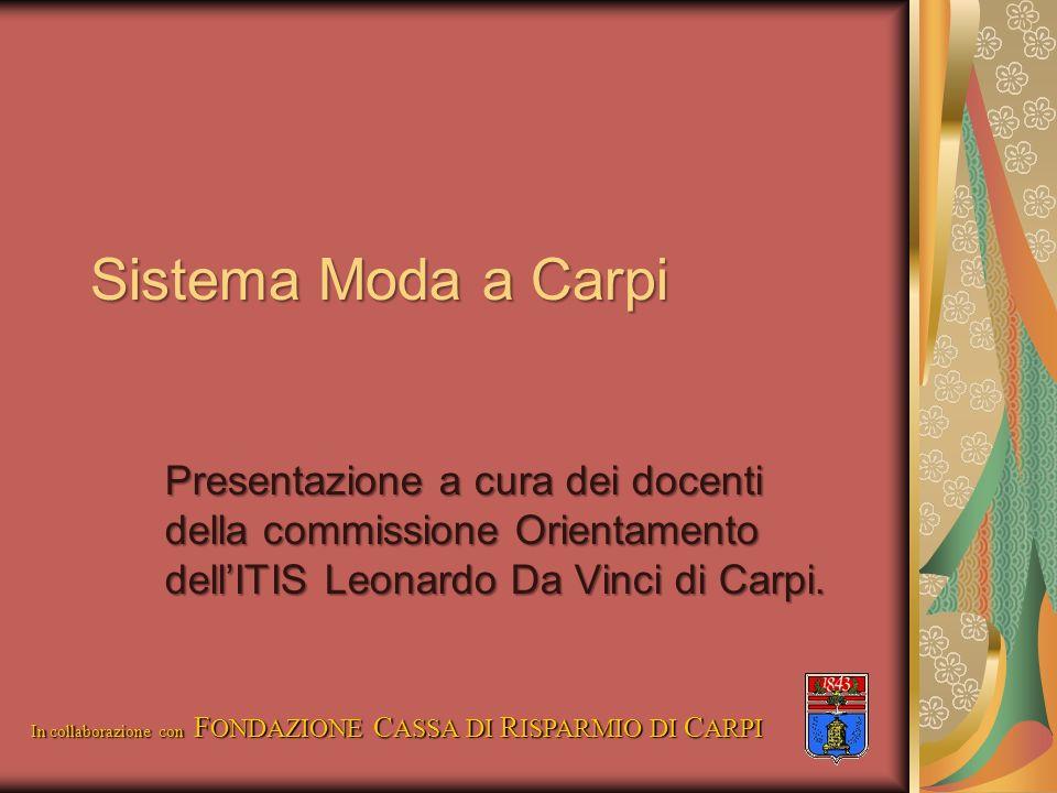 Sistema Moda a Carpi Presentazione a cura dei docenti della commissione Orientamento dellITIS Leonardo Da Vinci di Carpi. In collaborazione con F ONDA