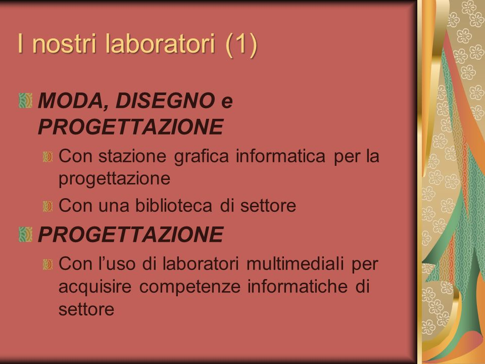 I nostri laboratori (1) MODA, DISEGNO e PROGETTAZIONE Con stazione grafica informatica per la progettazione Con una biblioteca di settore PROGETTAZION