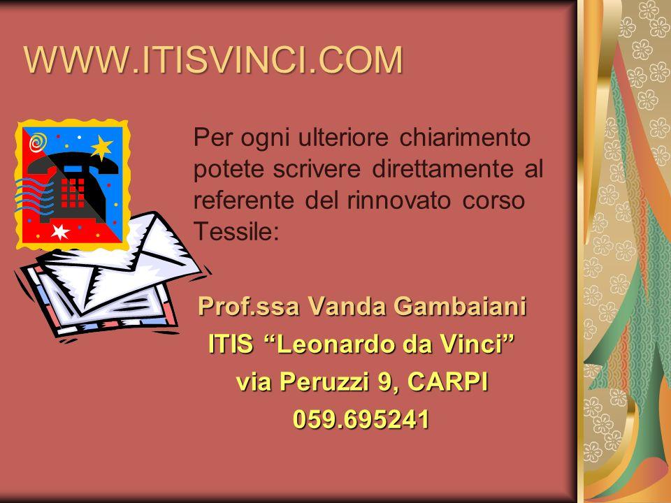 WWW.ITISVINCI.COM Per ogni ulteriore chiarimento potete scrivere direttamente al referente del rinnovato corso Tessile: Prof.ssa Vanda Gambaiani ITIS