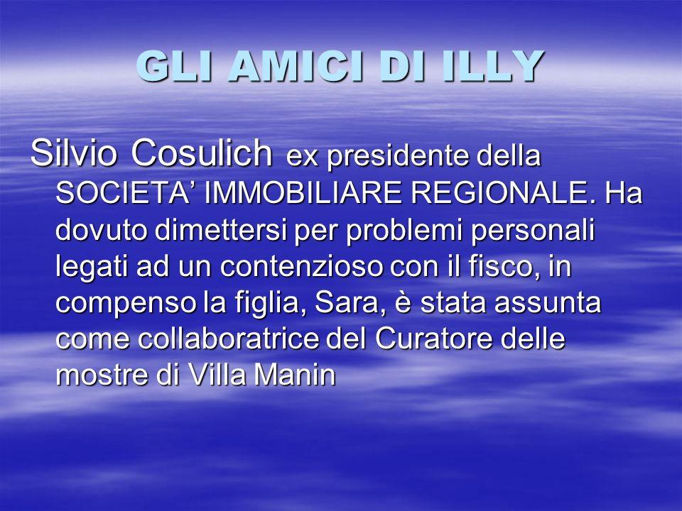 GLI AMICI DI ILLY Silvio Cosulich ex presidente della SOCIETA IMMOBILIARE REGIONALE. Ha dovuto dimettersi per problemi personali legati ad un contenzi