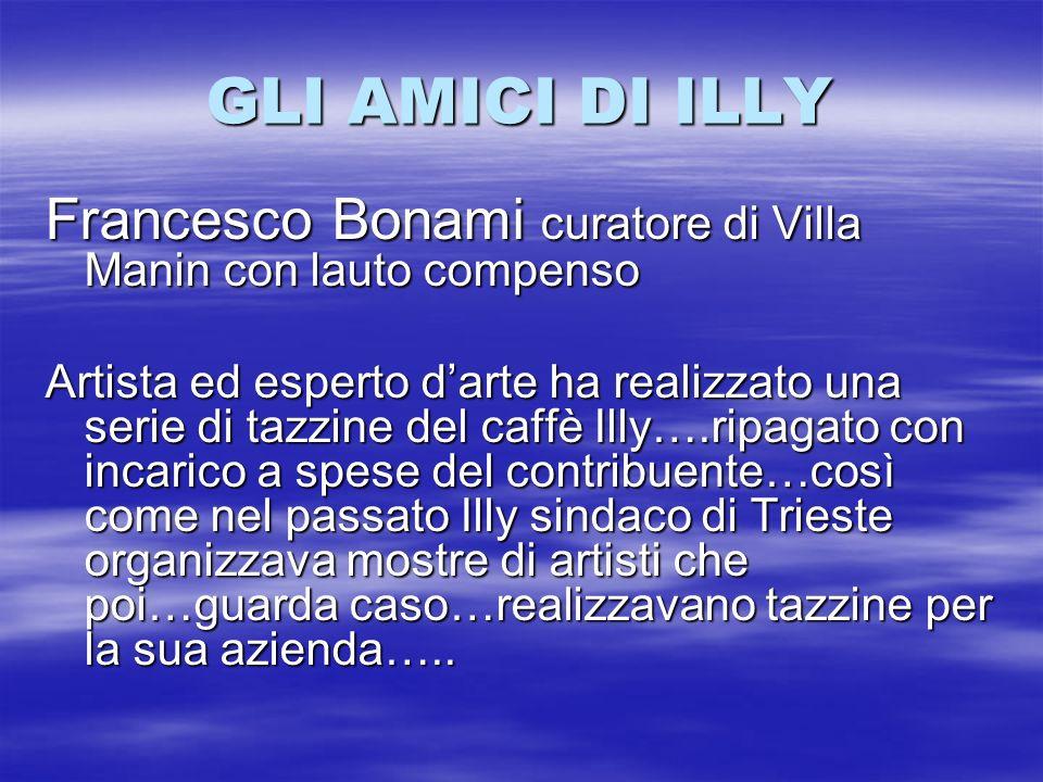 GLI AMICI DI ILLY Francesco Bonami curatore di Villa Manin con lauto compenso Artista ed esperto darte ha realizzato una serie di tazzine del caffè Il