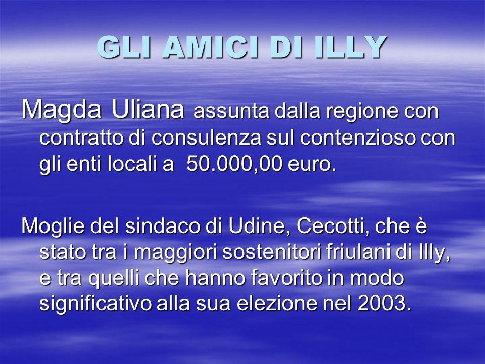 GLI AMICI DI ILLY Magda Uliana assunta dalla regione con contratto di consulenza sul contenzioso con gli enti locali a 50.000,00 euro. Moglie del sind