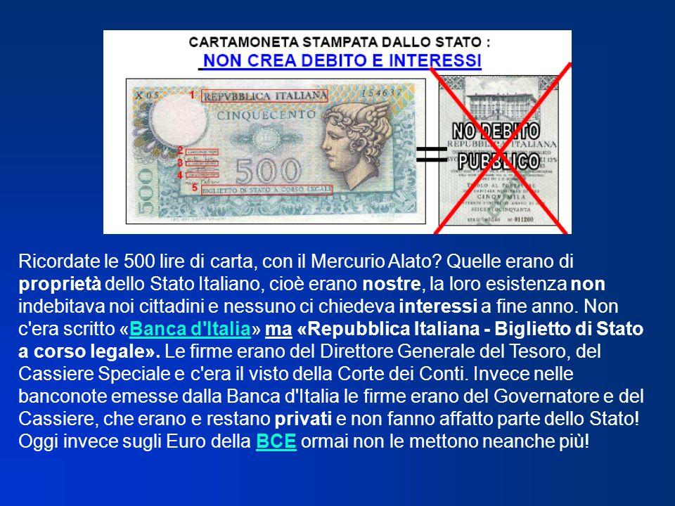Ricordate le 500 lire di carta, con il Mercurio Alato? Quelle erano di proprietà dello Stato Italiano, cioè erano nostre, la loro esistenza non indebi
