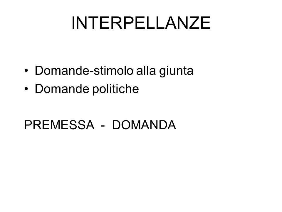 INTERPELLANZE Domande-stimolo alla giunta Domande politiche PREMESSA - DOMANDA