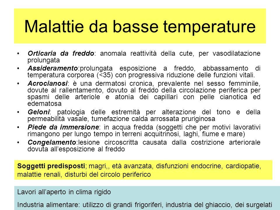 Malattie da basse temperature Orticaria da freddo: anomala reattività della cute, per vasodilatazione prolungata Assideramento:prolungata esposizione