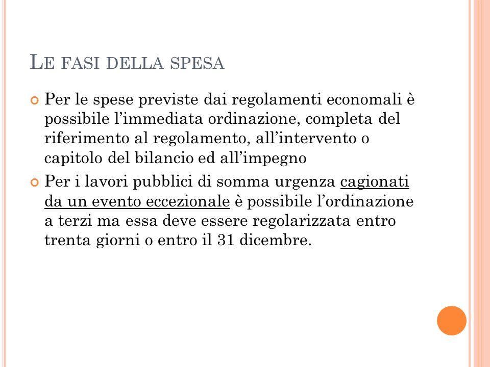 L E FASI DELLA SPESA Per le spese previste dai regolamenti economali è possibile limmediata ordinazione, completa del riferimento al regolamento, alli