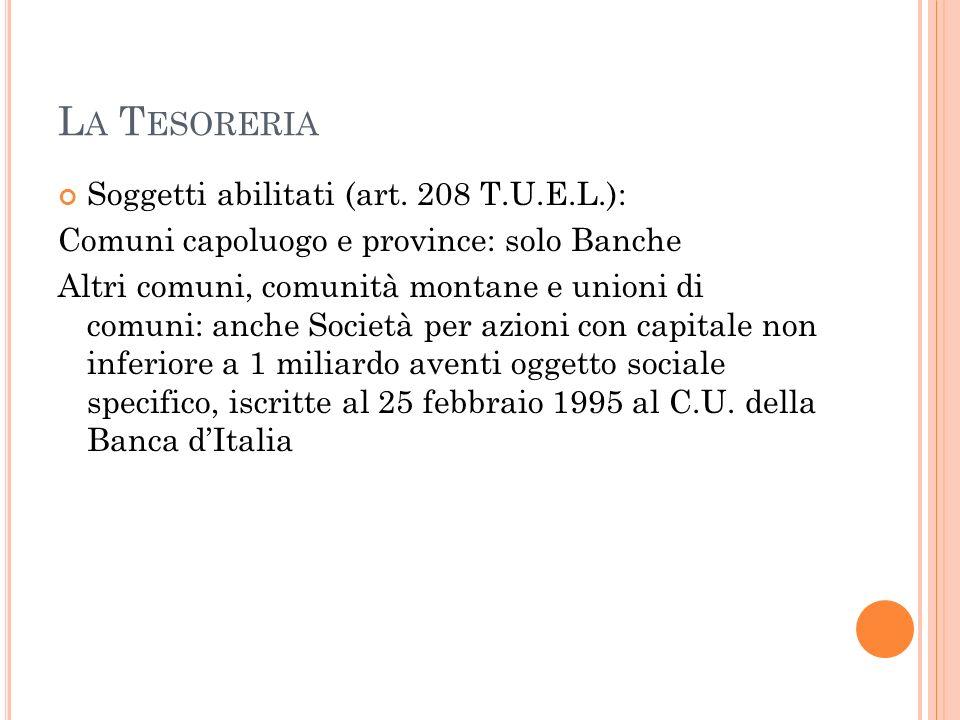 L A T ESORERIA Soggetti abilitati (art. 208 T.U.E.L.): Comuni capoluogo e province: solo Banche Altri comuni, comunità montane e unioni di comuni: anc