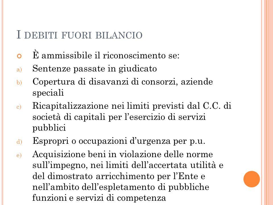 I DEBITI FUORI BILANCIO È ammissibile il riconoscimento se: a) Sentenze passate in giudicato b) Copertura di disavanzi di consorzi, aziende speciali c