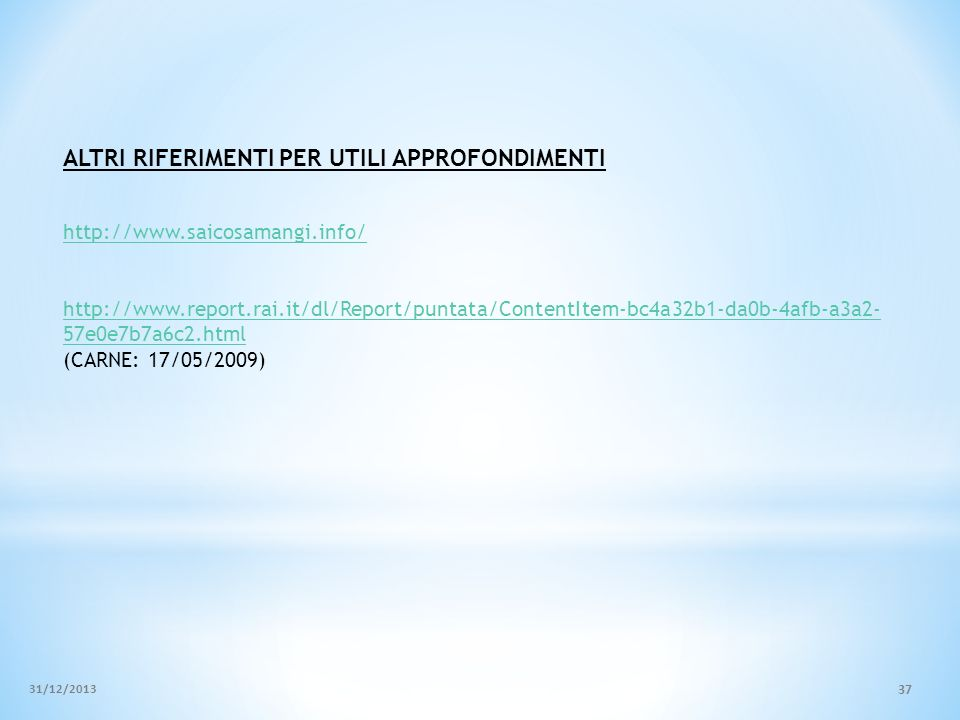 http://www.saicosamangi.info/ http://www.report.rai.it/dl/Report/puntata/ContentItem-bc4a32b1-da0b-4afb-a3a2- 57e0e7b7a6c2.html (CARNE: 17/05/2009) AL