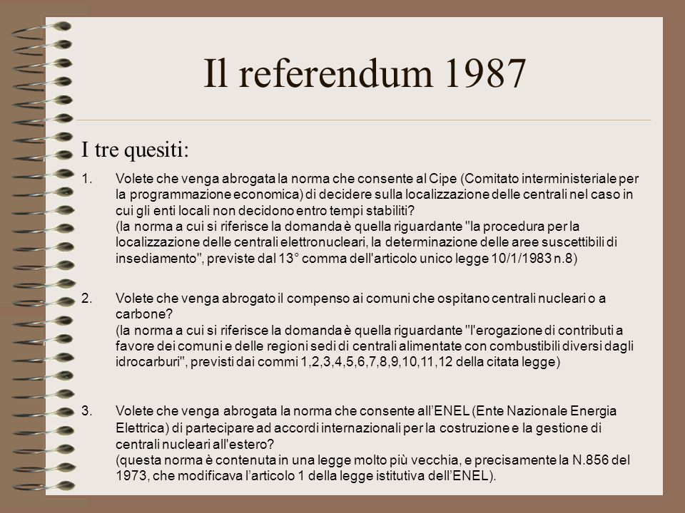 Il referendum 1987 I tre quesiti: 1.Volete che venga abrogata la norma che consente al Cipe (Comitato interministeriale per la programmazione economic