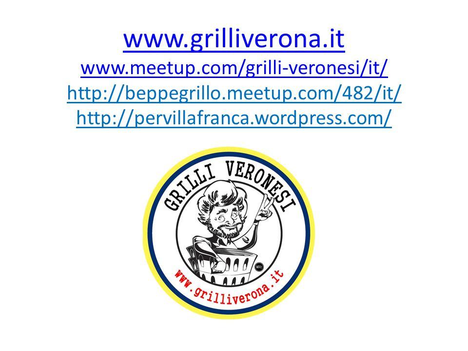 www.grilliverona.it www.meetup.com/grilli-veronesi/it/ www.grilliverona.it www.meetup.com/grilli-veronesi/it/ http://beppegrillo.meetup.com/482/it/ http://pervillafranca.wordpress.com/