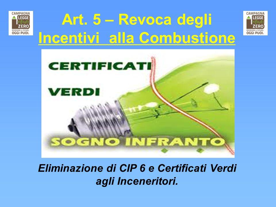 Art. 5 – Revoca degli Incentivi alla Combustione Eliminazione di CIP 6 e Certificati Verdi agli Inceneritori.
