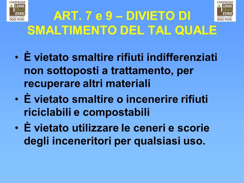 ART. 7 e 9 – DIVIETO DI SMALTIMENTO DEL TAL QUALE È vietato smaltire rifiuti indifferenziati non sottoposti a trattamento, per recuperare altri materi