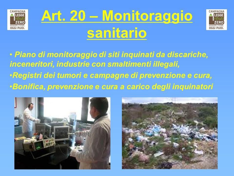 Art. 20 – Monitoraggio sanitario Piano di monitoraggio di siti inquinati da discariche, inceneritori, industrie con smaltimenti illegali, Registri dei