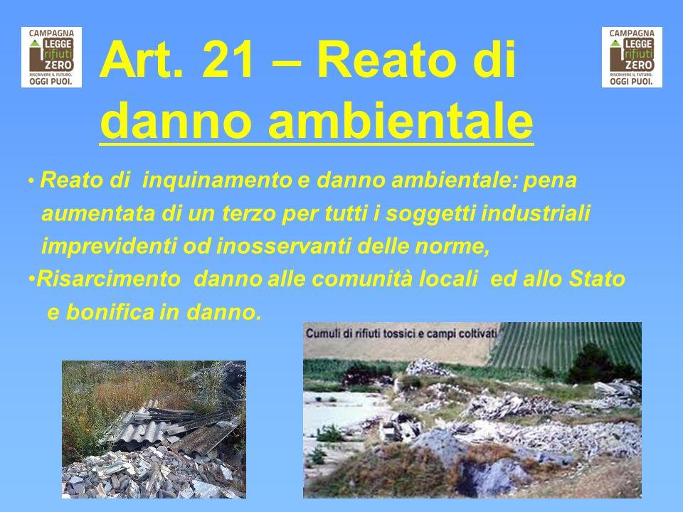 Art. 21 – Reato di danno ambientale Reato di inquinamento e danno ambientale: pena aumentata di un terzo per tutti i soggetti industriali imprevidenti