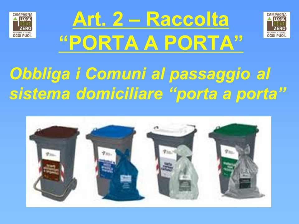 Art. 2 – RaccoltaPORTA A PORTA Obbliga i Comuni al passaggio al sistema domiciliare porta a porta
