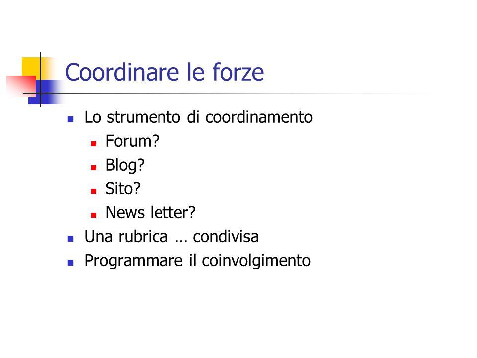 Coordinare le forze Lo strumento di coordinamento Forum? Blog? Sito? News letter? Una rubrica … condivisa Programmare il coinvolgimento