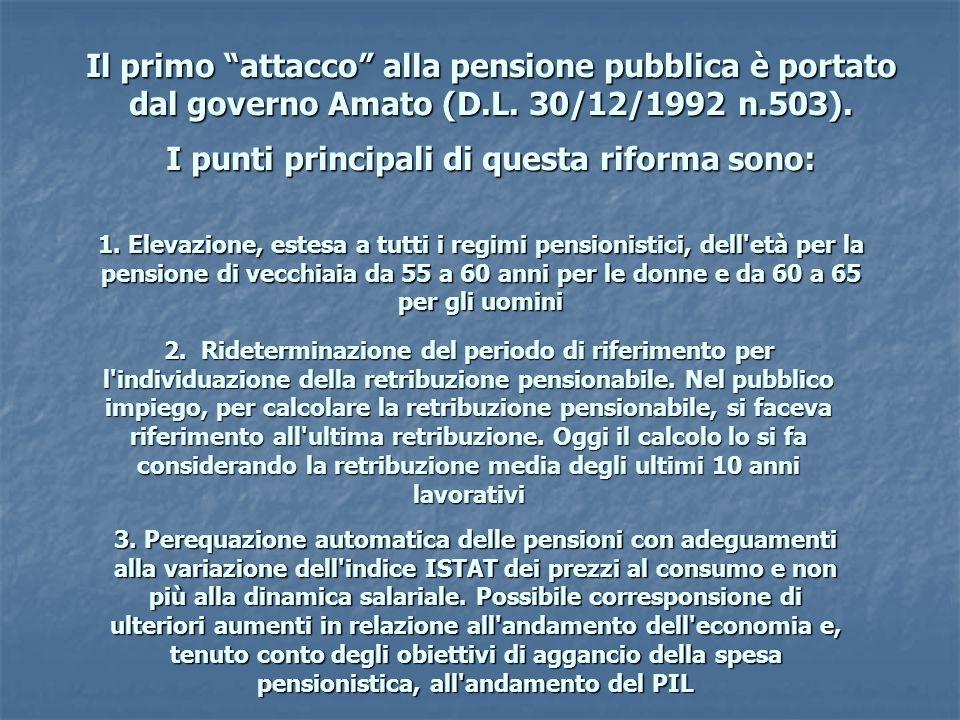 Il primo attacco alla pensione pubblica è portato dal governo Amato (D.L. 30/12/1992 n.503). I punti principali di questa riforma sono: 1. Elevazione,