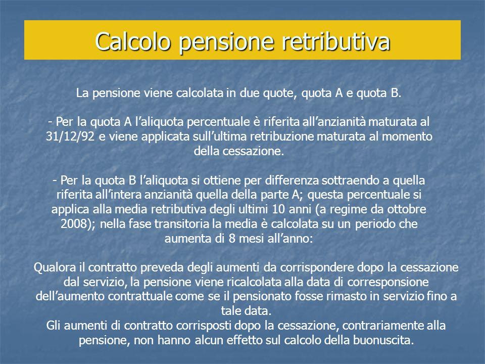 Calcolo pensione retributiva La pensione viene calcolata in due quote, quota A e quota B. - Per la quota A laliquota percentuale è riferita allanziani