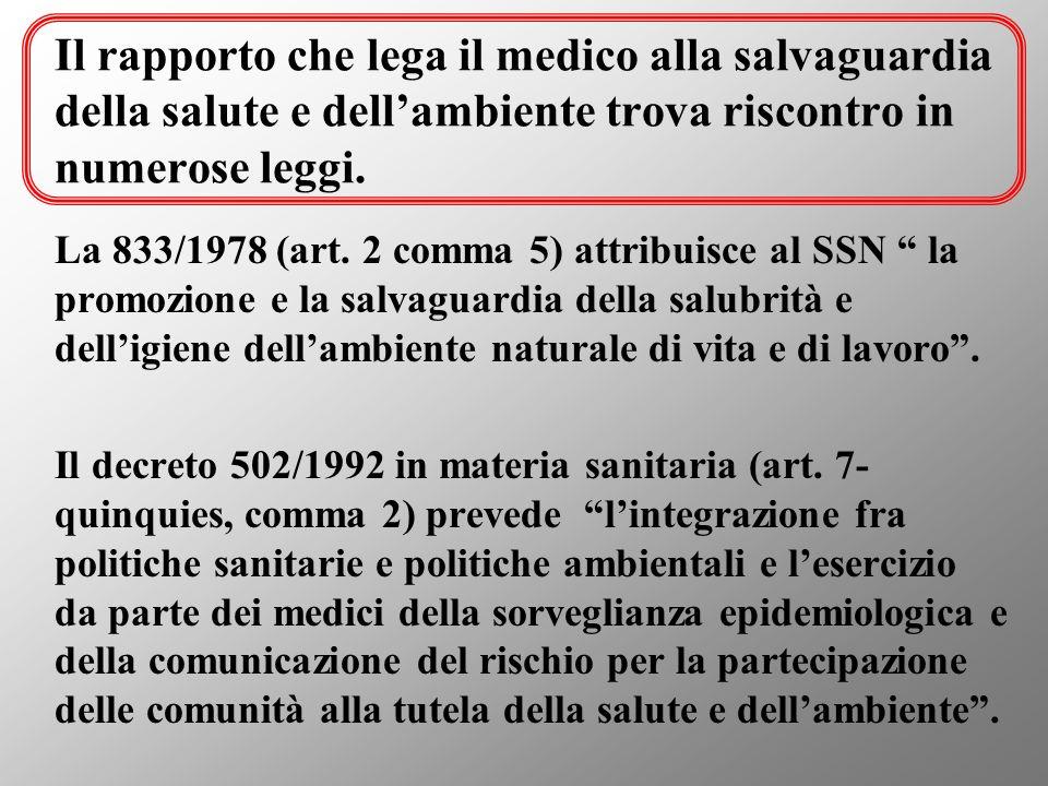 Il rapporto che lega il medico alla salvaguardia della salute e dellambiente trova riscontro in numerose leggi. La 833/1978 (art. 2 comma 5) attribuis