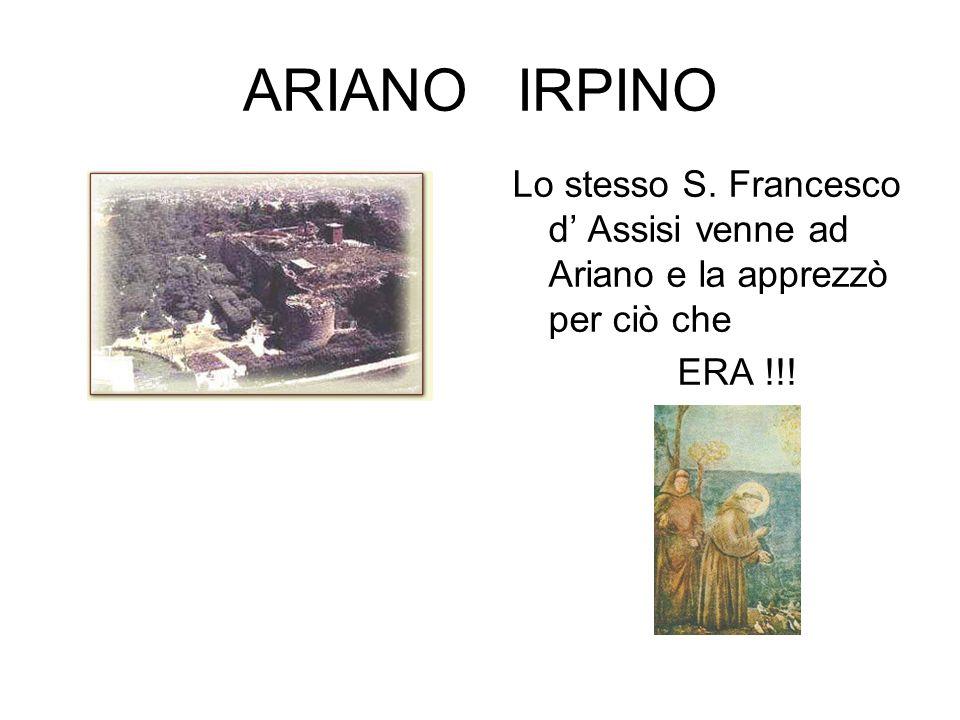 Lo stesso S. Francesco d Assisi venne ad Ariano e la apprezzò per ciò che ERA !!!