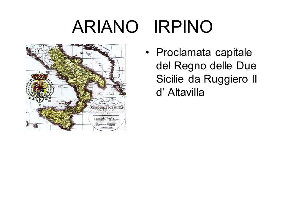 ARIANO IRPINO Proclamata capitale del Regno delle Due Sicilie da Ruggiero II d Altavilla