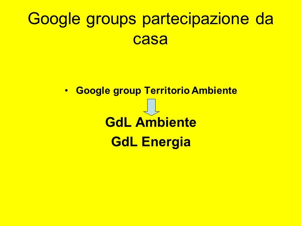Google groups partecipazione da casa Google group Territorio Ambiente GdL Ambiente GdL Energia