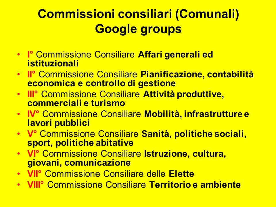 Commissioni consiliari (Comunali) Google groups I° Commissione Consiliare Affari generali ed istituzionali II° Commissione Consiliare Pianificazione,