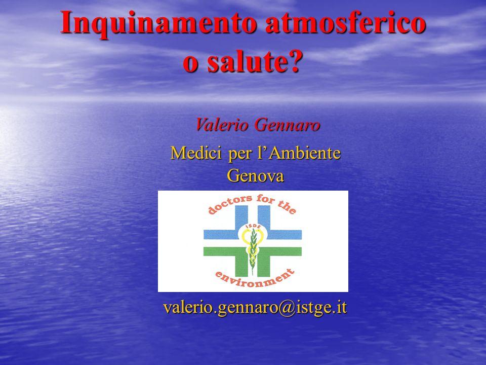Inquinamento atmosferico o salute? Valerio Gennaro Medici per lAmbiente Genova valerio.gennaro@istge.it