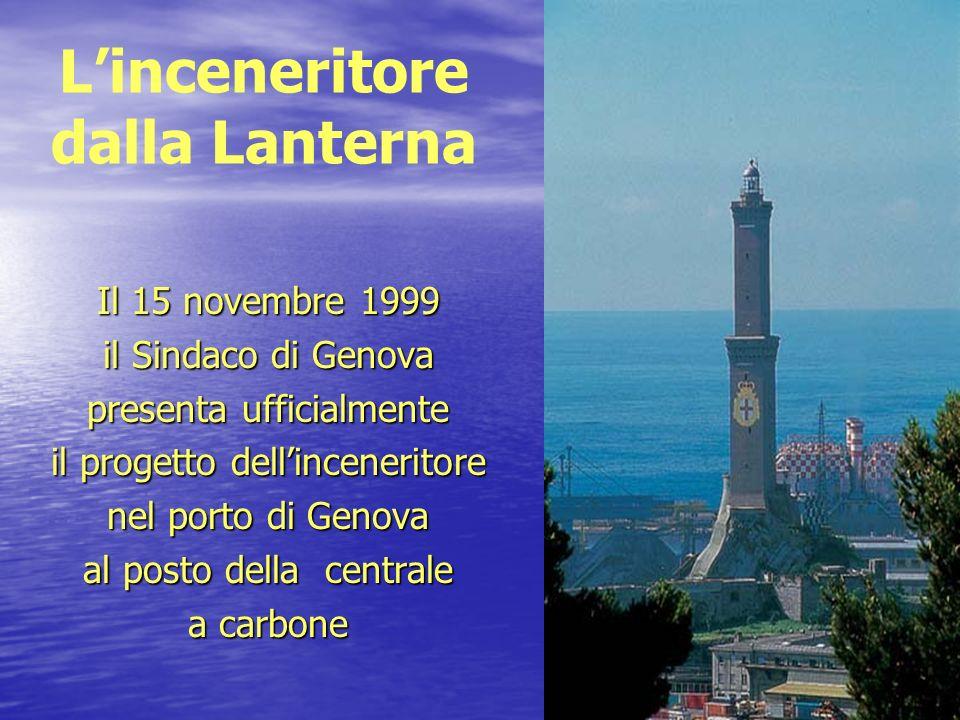 Linceneritore dalla Lanterna Il 15 novembre 1999 il Sindaco di Genova presenta ufficialmente il progetto dellinceneritore nel porto di Genova al posto