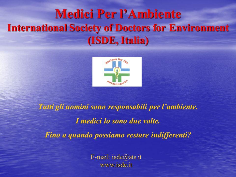 Medici Per lAmbiente International Society of Doctors for Environment (ISDE, Italia) Tutti gli uomini sono responsabili per lambiente. I medici lo son