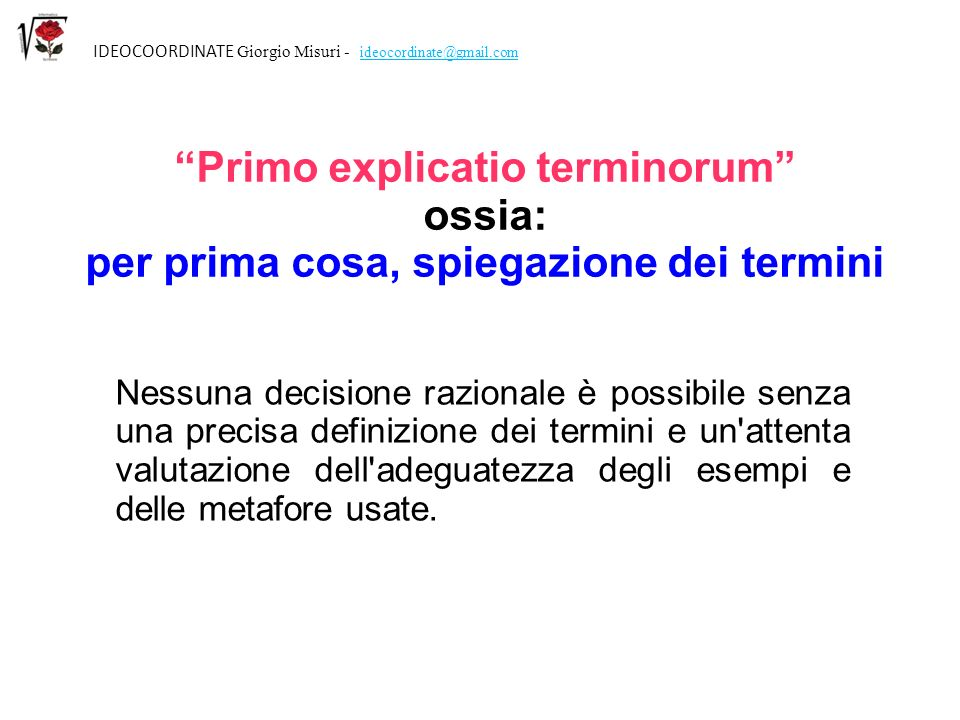 Primo explicatio terminorum ossia: per prima cosa, spiegazione dei termini IDEOCOORDINATE Giorgio Misuri - ideocordinate@gmail.com Nessuna decisione r