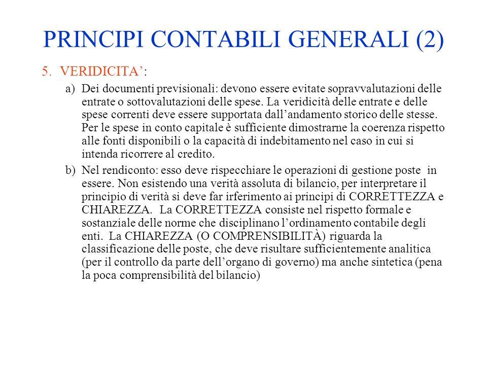 PRINCIPI CONTABILI GENERALI (2) 5.VERIDICITA: a)Dei documenti previsionali: devono essere evitate sopravvalutazioni delle entrate o sottovalutazioni d