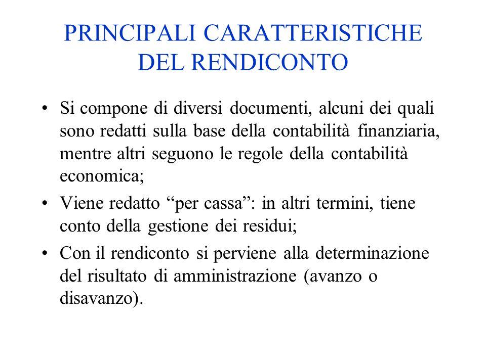 PRINCIPALI CARATTERISTICHE DEL RENDICONTO Si compone di diversi documenti, alcuni dei quali sono redatti sulla base della contabilità finanziaria, men