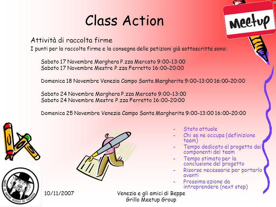 10/11/2007Venezia e gli amici di Beppe Grillo Meetup Group Class Action -Stato attuale -Chi se ne occupa (definizione team) -Tempo dedicato al progett