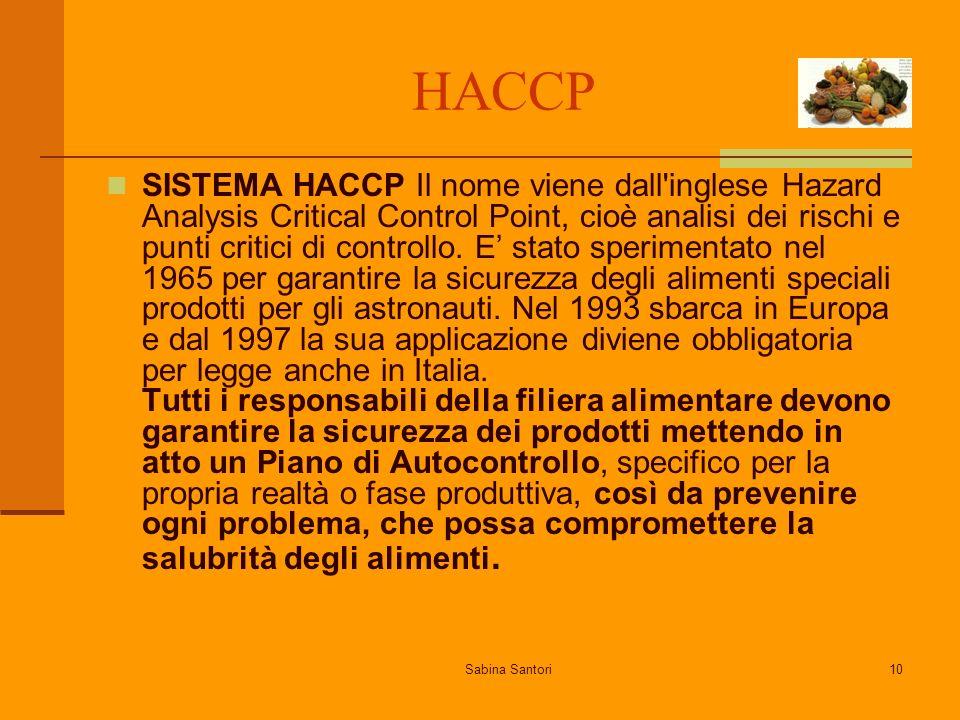 Sabina Santori10 HACCP SISTEMA HACCP Il nome viene dall'inglese Hazard Analysis Critical Control Point, cioè analisi dei rischi e punti critici di con