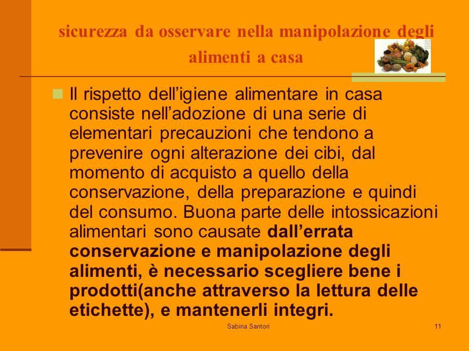 Sabina Santori11 sicurezza da osservare nella manipolazione degli alimenti a casa Il rispetto delligiene alimentare in casa consiste nelladozione di u