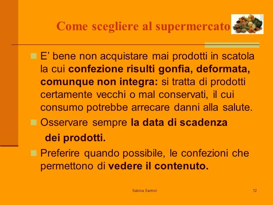 Sabina Santori12 Come scegliere al supermercato E bene non acquistare mai prodotti in scatola la cui confezione risulti gonfia, deformata, comunque no