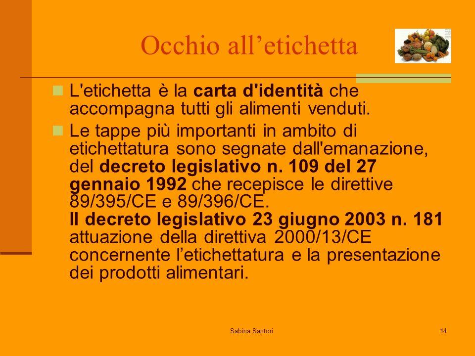 Sabina Santori14 Occhio alletichetta L'etichetta è la carta d'identità che accompagna tutti gli alimenti venduti. Le tappe più importanti in ambito di